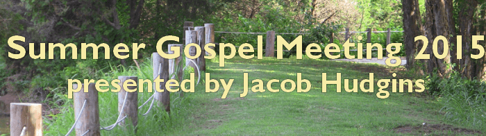 Summer Gospel Meeting 2015 - Presented by Jacob Hudgins