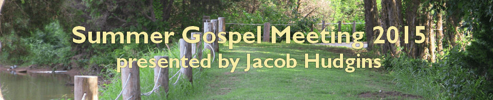 Summer Gospel Meeting 2015 - Presented by Jacob Hudgins